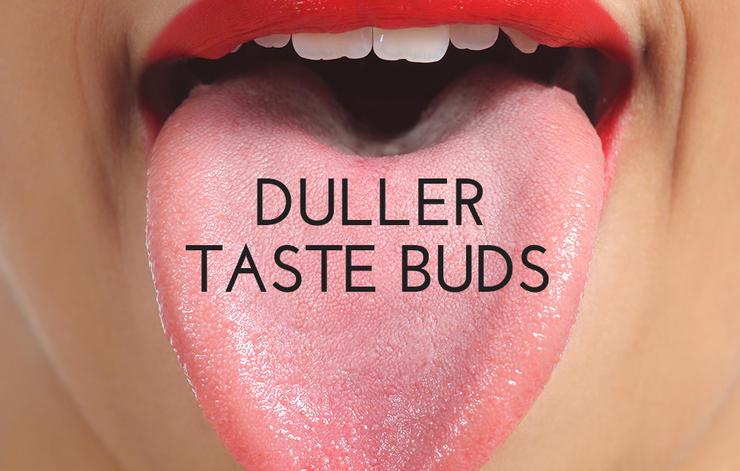 Duller Taste Buds