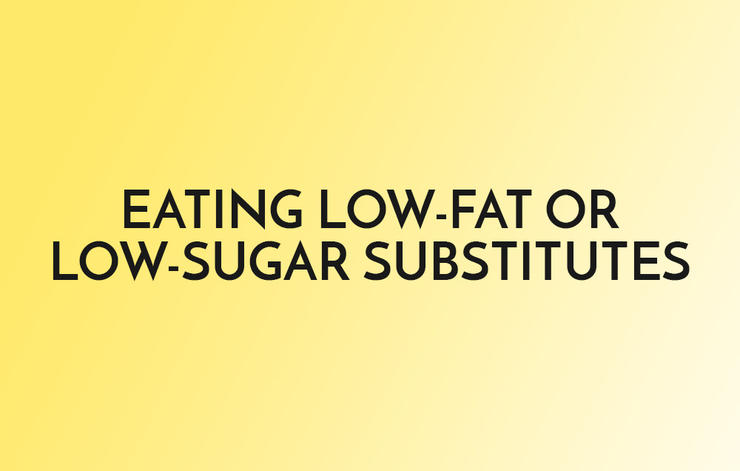 Eating Low-Fat or Low-Sugar Substitutes