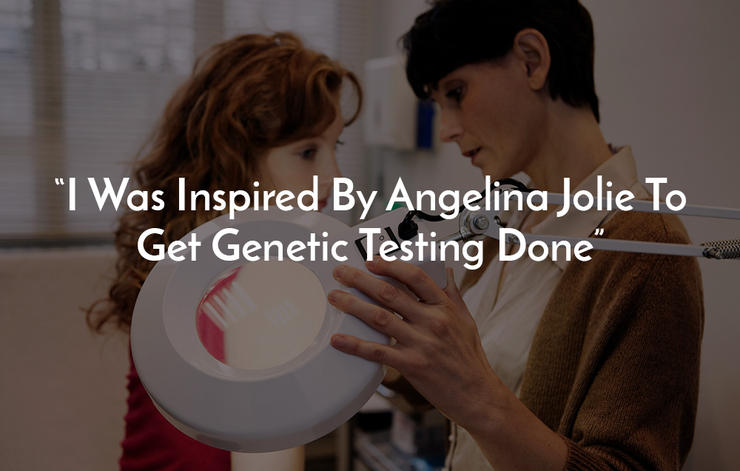I Was Inspired By Angelina Jolie To Get Genetic Testing Done