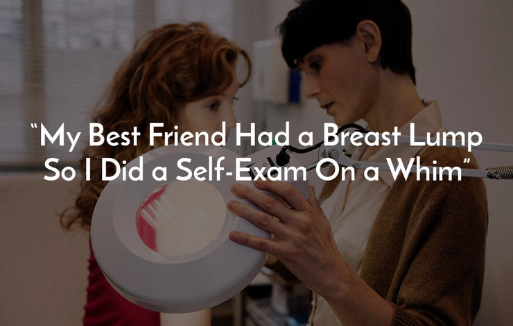 My Best Friend Had a Breast Lump So I Did a Self-Exam On a Whim