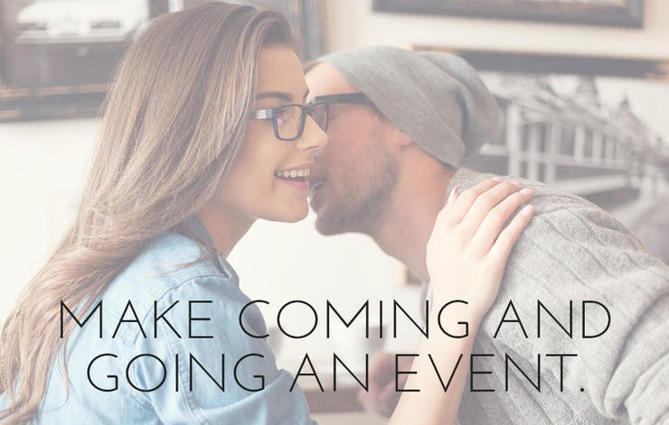 Make coming and going an event