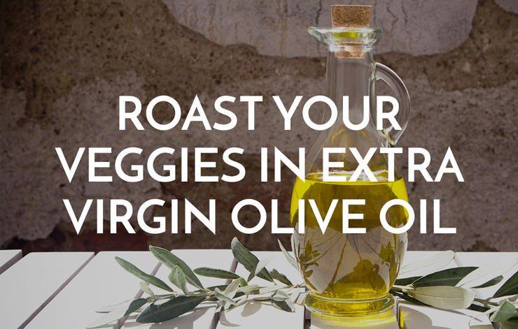 Roast Your Veggies In Extra Virgin Olive Oil