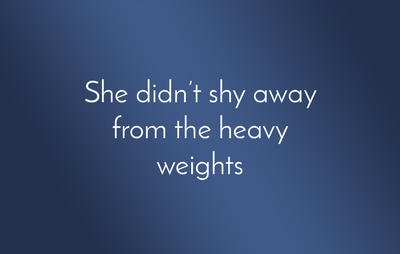 She didn't shy away from the heavy weights