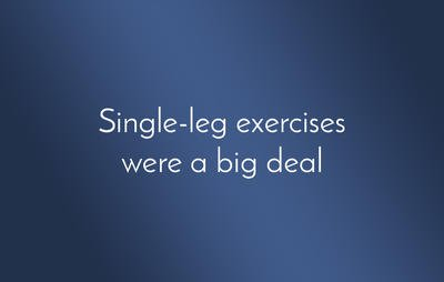 Single-leg exercises were a big deal